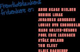 Fremtidstankens fritænkere er:Anne Skare Nielsen Henrik Libak Johannes Andersen Louise Byg Kongsholm Mads Arlien-Søborg Poul Erik Jakobsen Ståle Økland Tom Elert Ulrik Haagerup