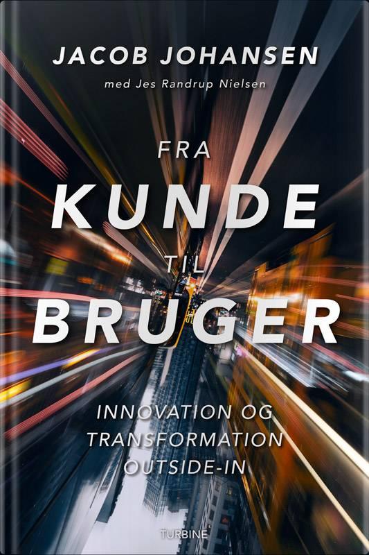 Bogen 'Fra kunde til bruger' – Innovation og transformation outside-in